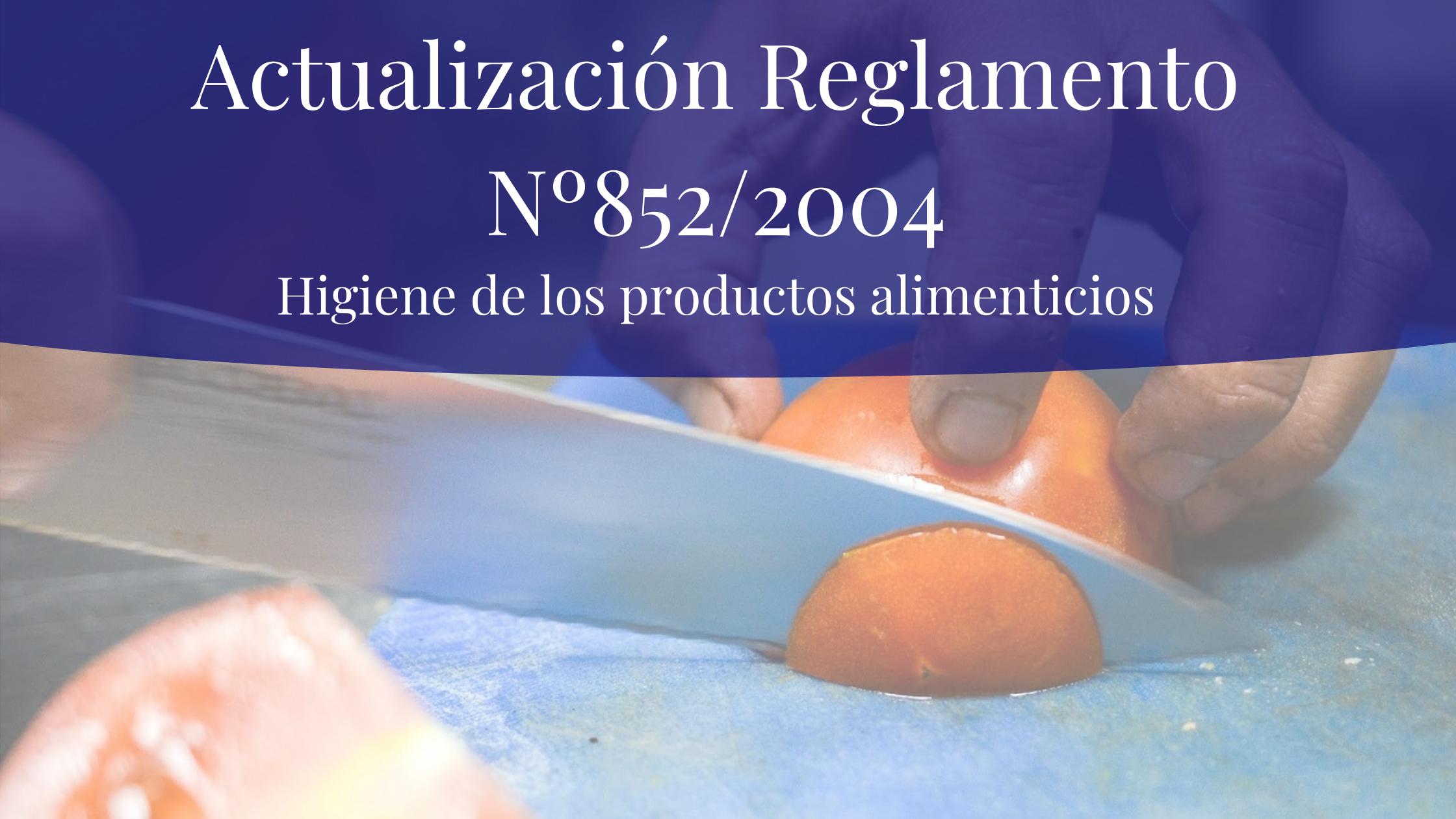 Actualizacion del Reglamento N.852/2004 en materia de higiene de los productos alimenticios